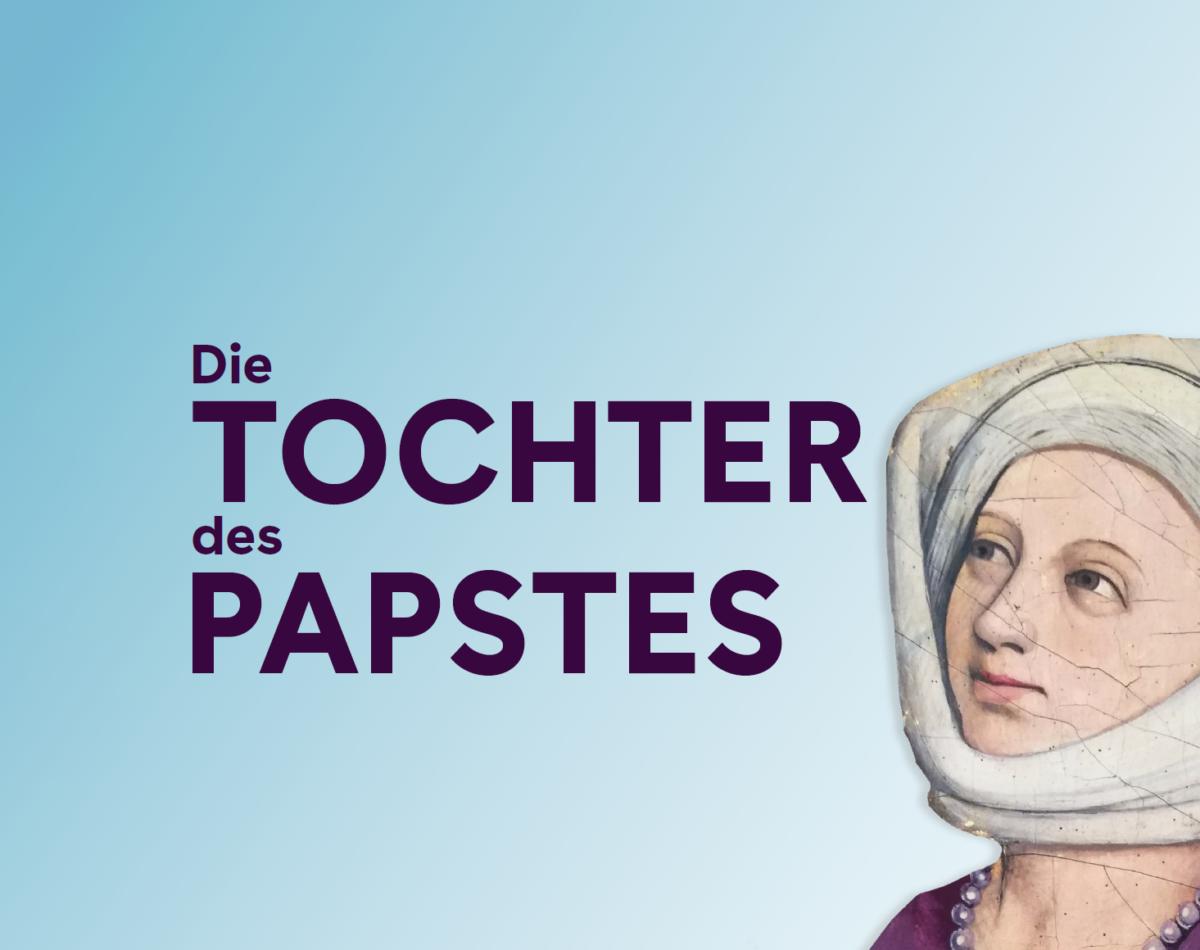 """Pressekampagne für die Ausstellung """"Die Tochter des Papstes"""" Landesarchiv Baden-Württemberg"""